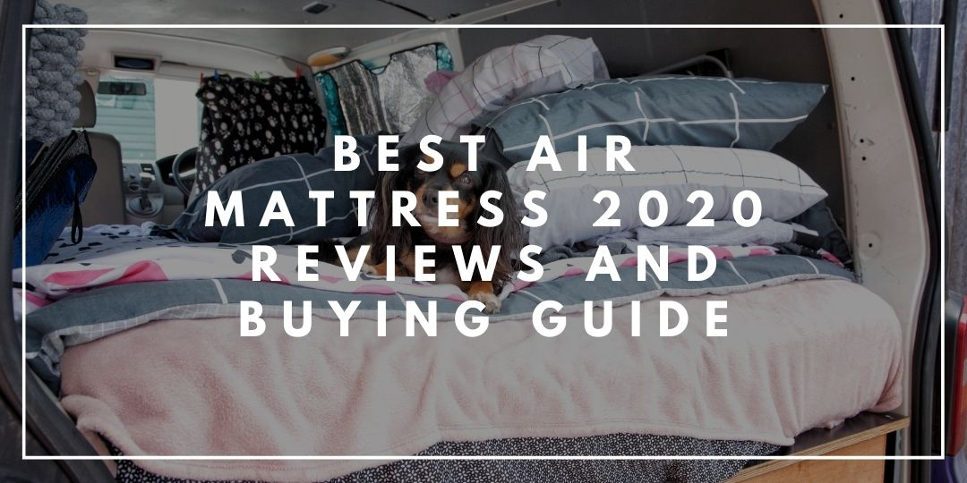 Best Air Mattress 2020 Reviews And Buying Guide_Trekkerr