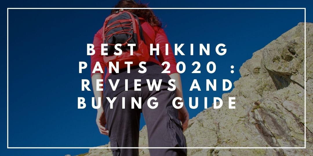 Best Hiking Pants 2020 _ Reviews and Buying Guide | Trekkerr Blog