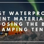 Best Waterproof Tent Material Choosing the Best Camping Tent_Trekkerr Blog
