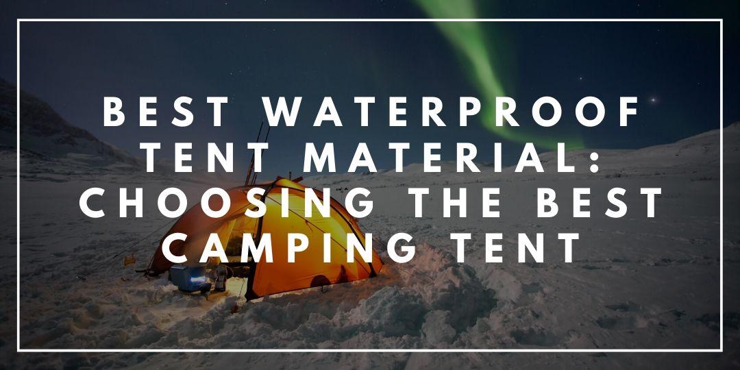 Best Waterproof Tent Material Choosing the Best Camping Tent_Trekkerr Blog