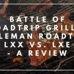 Battle of RoadTrip Grills: Coleman LXX vs LXE
