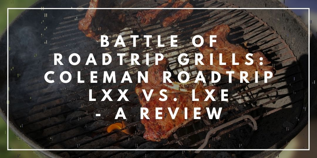 Battle of RoadTrip Grills: Coleman LXX vs LXE