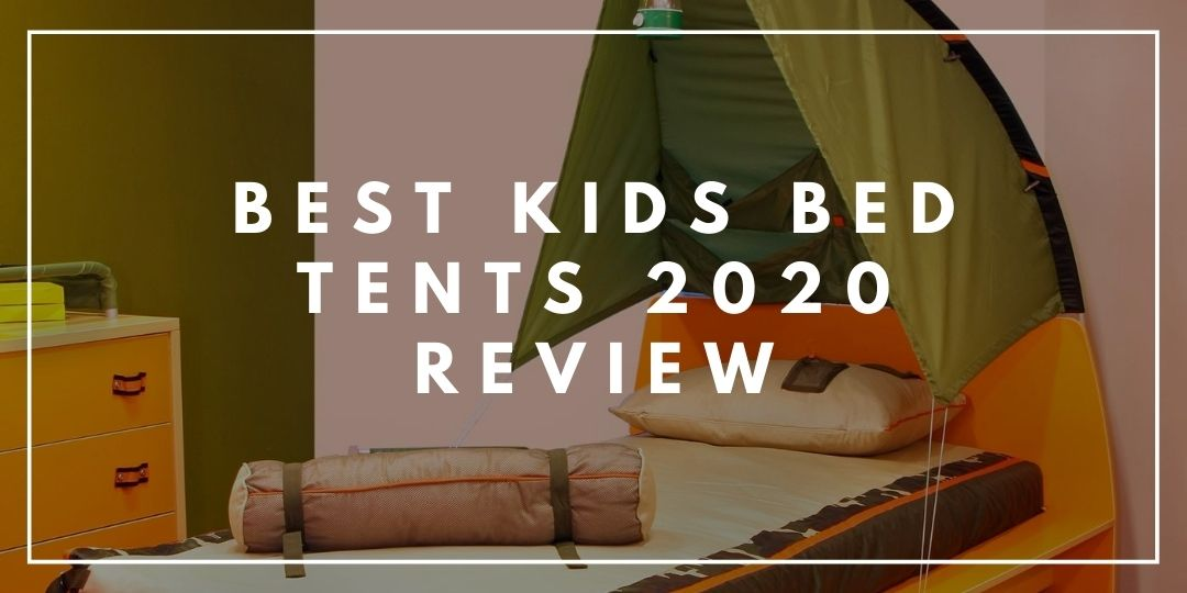 Best Kids Bed Tents 2020 Review