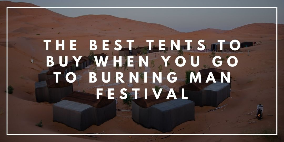 The Best Tents to Buy When You Go to Burning Man Festival