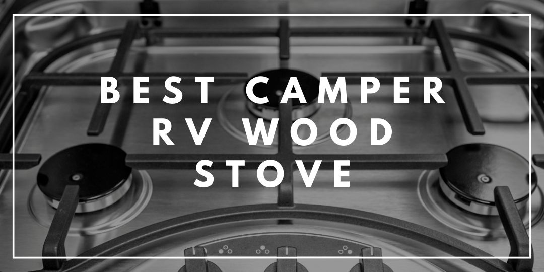Best Camper RV Wood Stove_Trekkerr